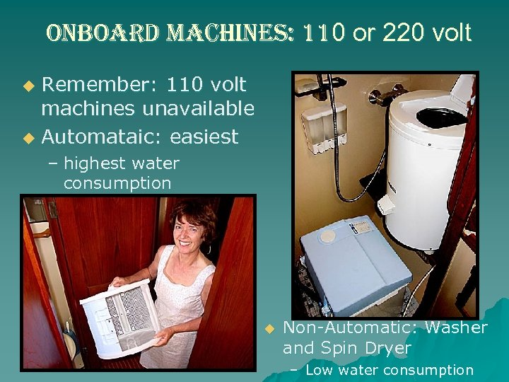 onboard machines: 110 or 220 volt Remember: 110 volt machines unavailable u Automataic: easiest