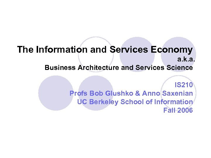 The Information and Services Economy a. k. a. Business Architecture and Services Science IS