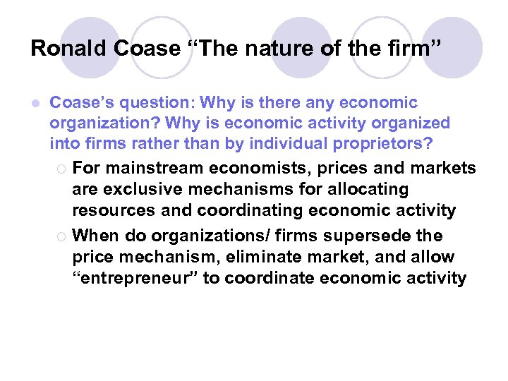 """Ronald Coase """"The nature of the firm"""" l Coase's question: Why is there any"""