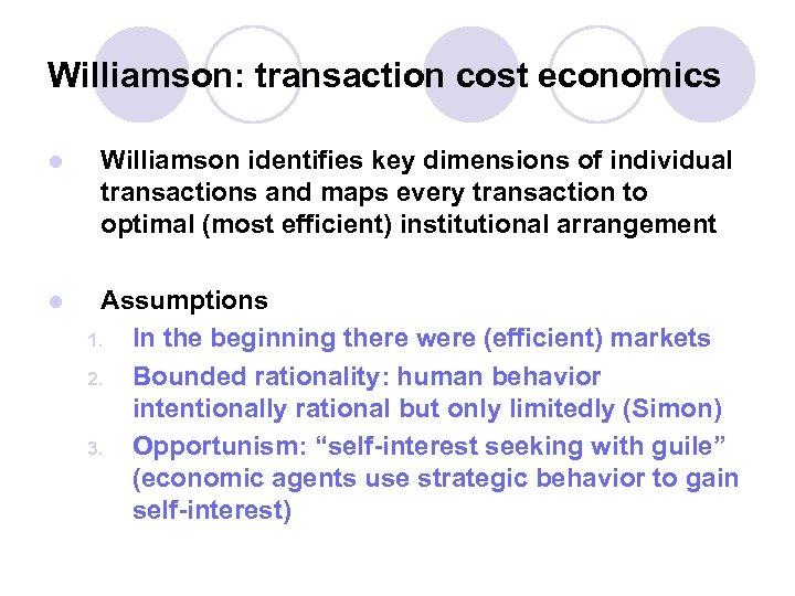 Williamson: transaction cost economics l Williamson identifies key dimensions of individual transactions and maps