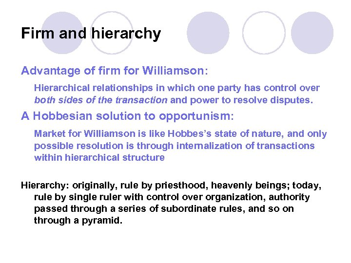 Firm and hierarchy Advantage of firm for Williamson: Hierarchical relationships in which one party