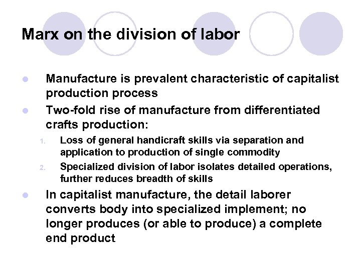 Marx on the division of labor l l Manufacture is prevalent characteristic of capitalist