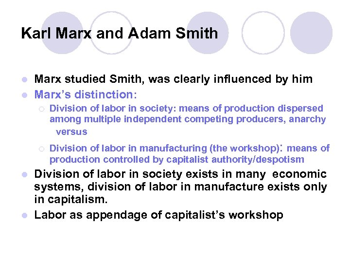 Karl Marx and Adam Smith Marx studied Smith, was clearly influenced by him l