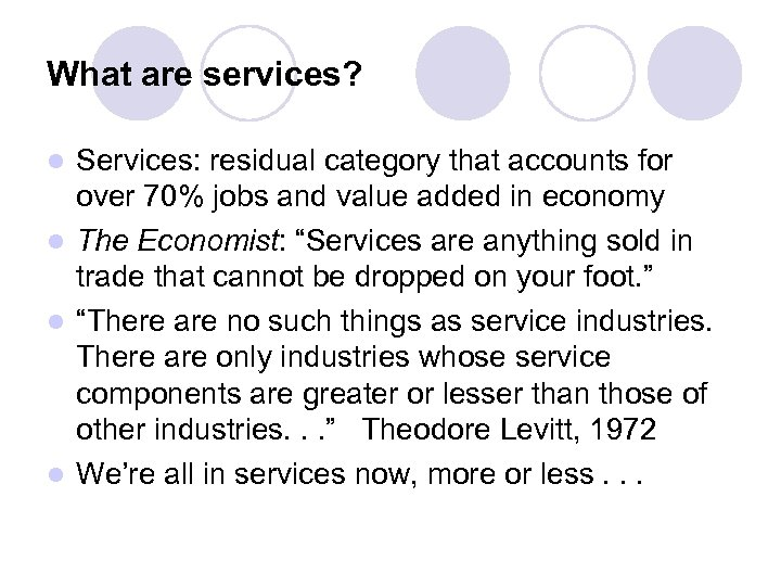What are services? Services: residual category that accounts for over 70% jobs and value