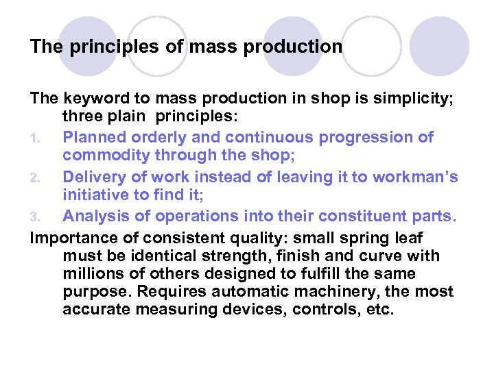 The principles of mass production The keyword to mass production in shop is simplicity;