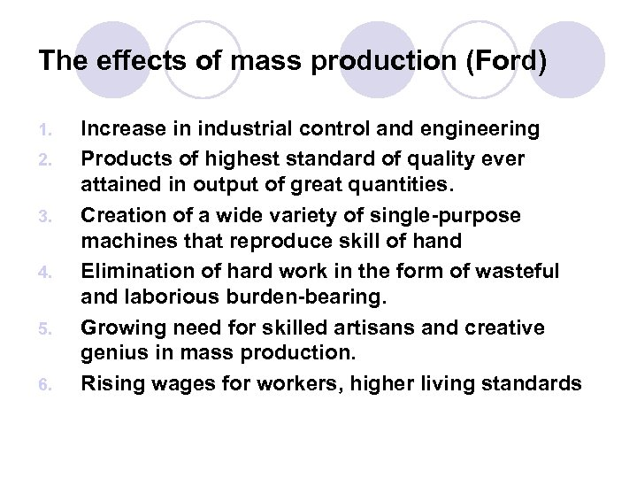 The effects of mass production (Ford) 1. 2. 3. 4. 5. 6. Increase in