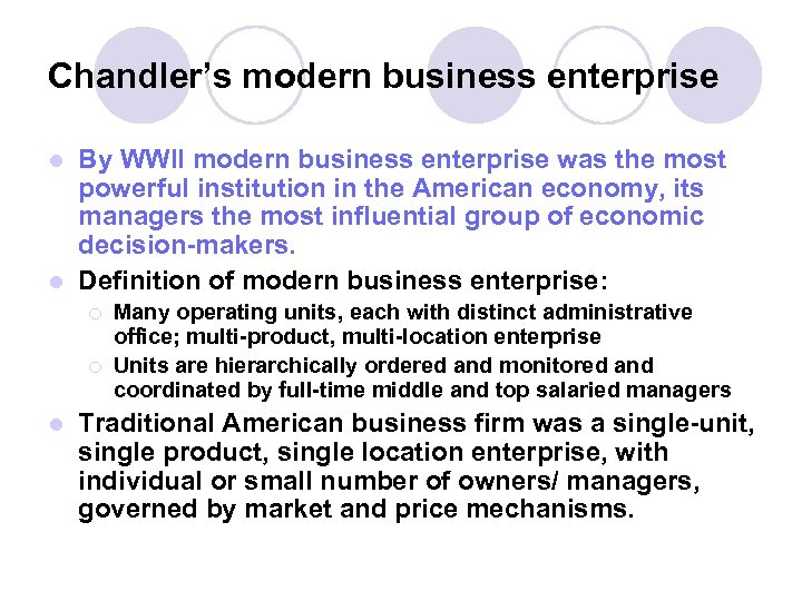 Chandler's modern business enterprise By WWII modern business enterprise was the most powerful institution