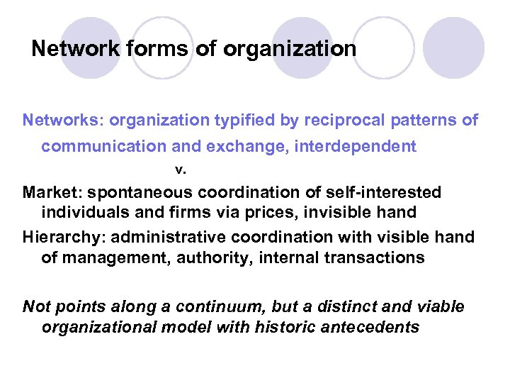 Network forms of organization Networks: organization typified by reciprocal patterns of communication and exchange,