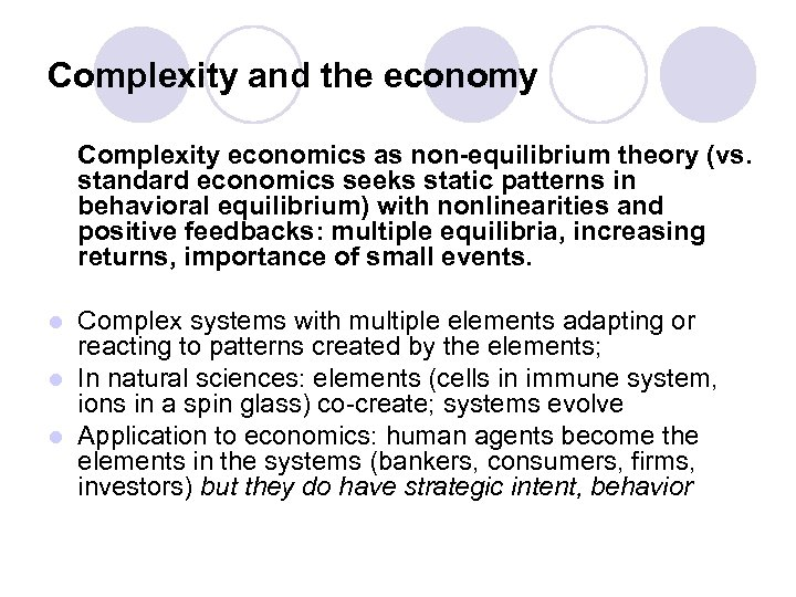 Complexity and the economy Complexity economics as non-equilibrium theory (vs. standard economics seeks static