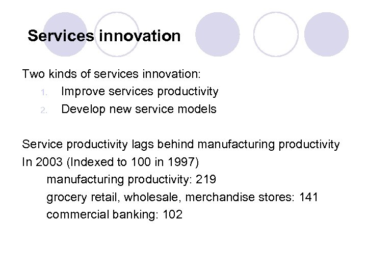 Services innovation Two kinds of services innovation: 1. Improve services productivity 2. Develop new