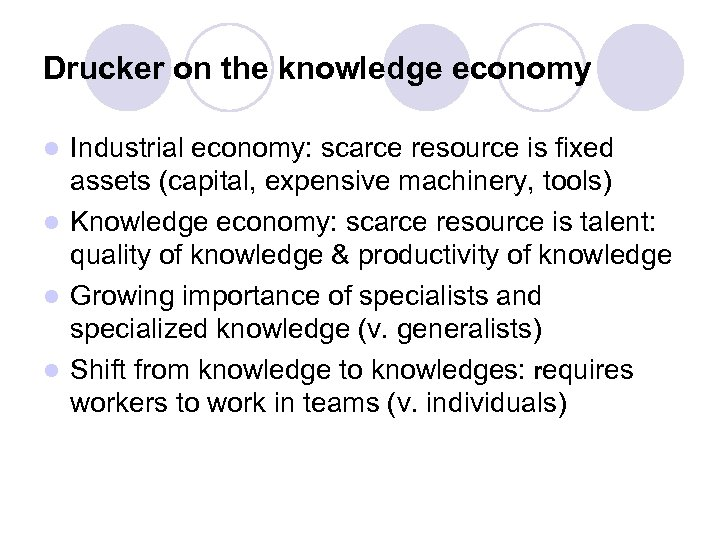 Drucker on the knowledge economy Industrial economy: scarce resource is fixed assets (capital, expensive
