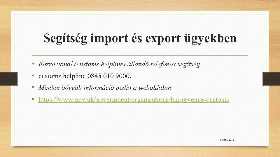 Segítség import és export ügyekben • • Forró vonal (customs helpline) állandó telefonos segítség