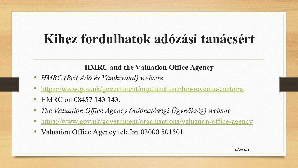 Kihez fordulhatok adózási tanácsért • • • HMRC and the Valuation Office Agency HMRC