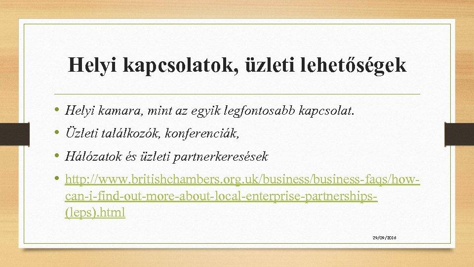 Helyi kapcsolatok, üzleti lehetőségek • • Helyi kamara, mint az egyik legfontosabb kapcsolat. Üzleti