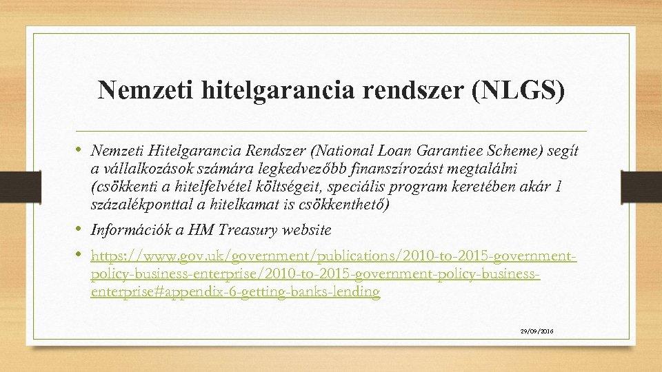 Nemzeti hitelgarancia rendszer (NLGS) • Nemzeti Hitelgarancia Rendszer (National Loan Garantiee Scheme) segít a