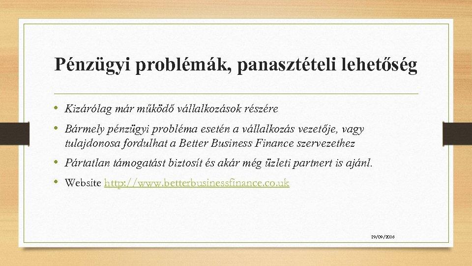 Pénzügyi problémák, panasztételi lehetőség • Kizárólag már működő vállalkozások részére • Bármely pénzügyi probléma
