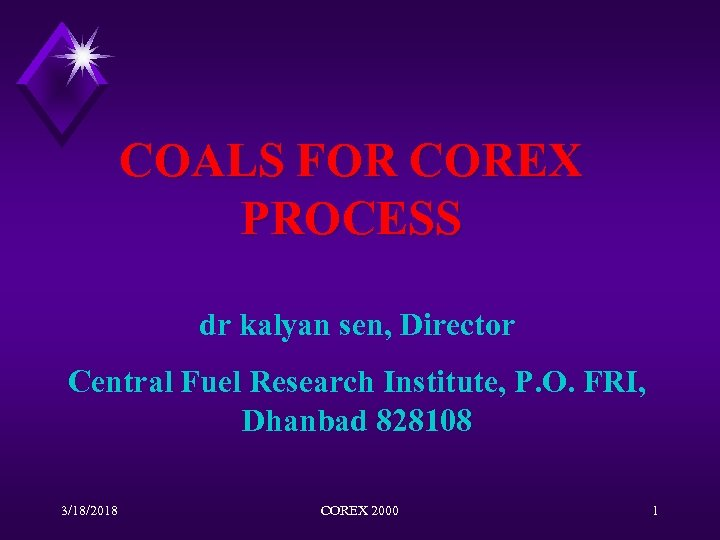 COALS FOR COREX PROCESS dr kalyan sen, Director Central Fuel Research Institute, P. O.