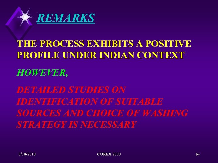 REMARKS THE PROCESS EXHIBITS A POSITIVE PROFILE UNDER INDIAN CONTEXT HOWEVER, DETAILED STUDIES ON