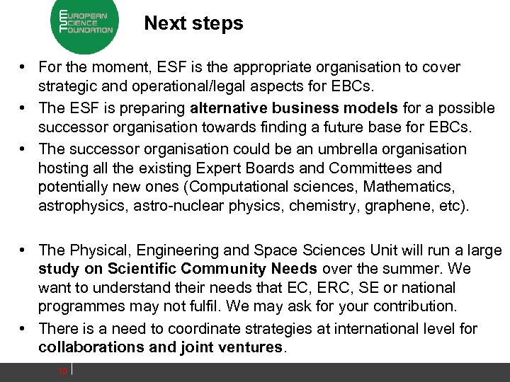 Next steps • For the moment, ESF is the appropriate organisation to cover strategic