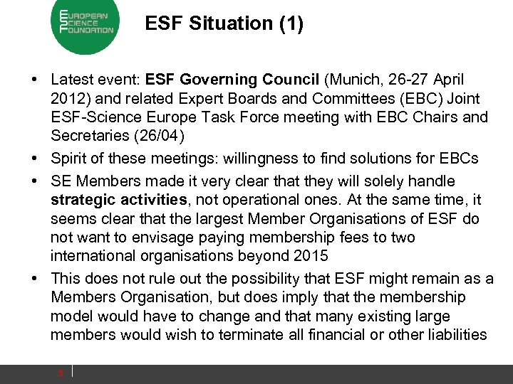 ESF Situation (1) • Latest event: ESF Governing Council (Munich, 26 -27 April 2012)