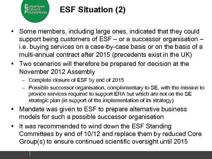 ESF Situation (2) • Some members, including large ones, indicated that they could support