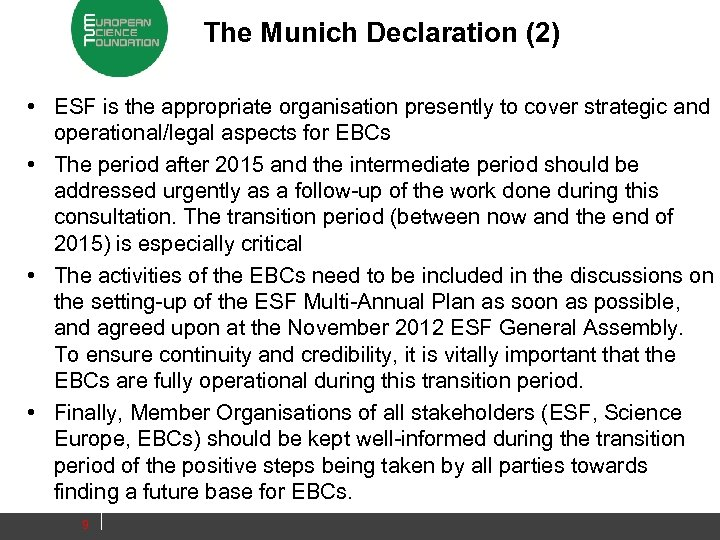The Munich Declaration (2) • ESF is the appropriate organisation presently to cover strategic