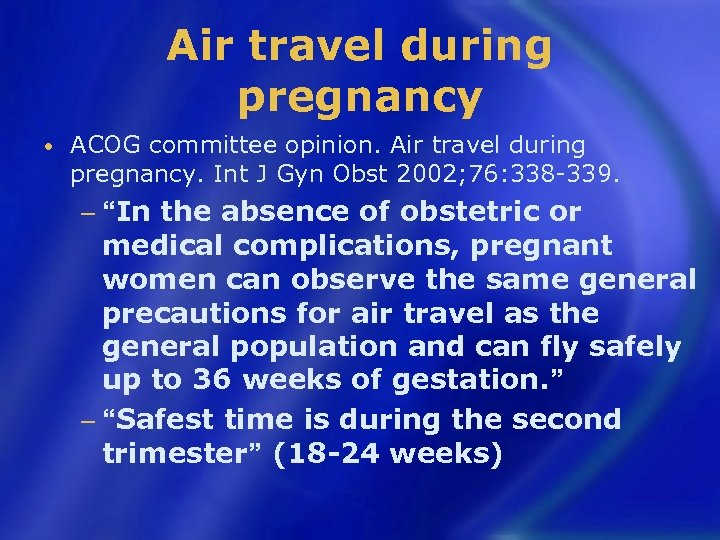 Air travel during pregnancy • ACOG committee opinion. Air travel during pregnancy. Int J