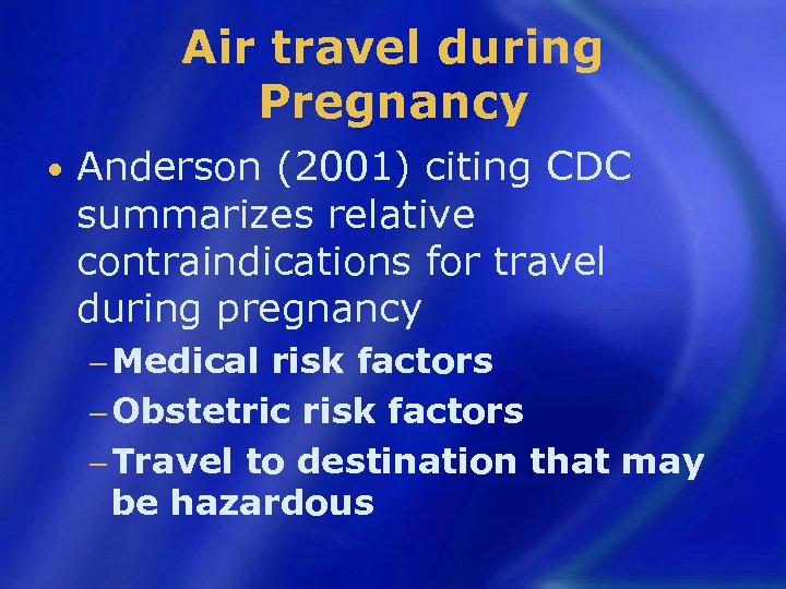 Air travel during Pregnancy • Anderson (2001) citing CDC summarizes relative contraindications for travel