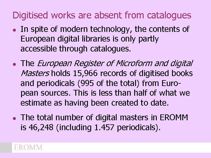 Digitised works are absent from catalogues l l l In spite of modern technology,