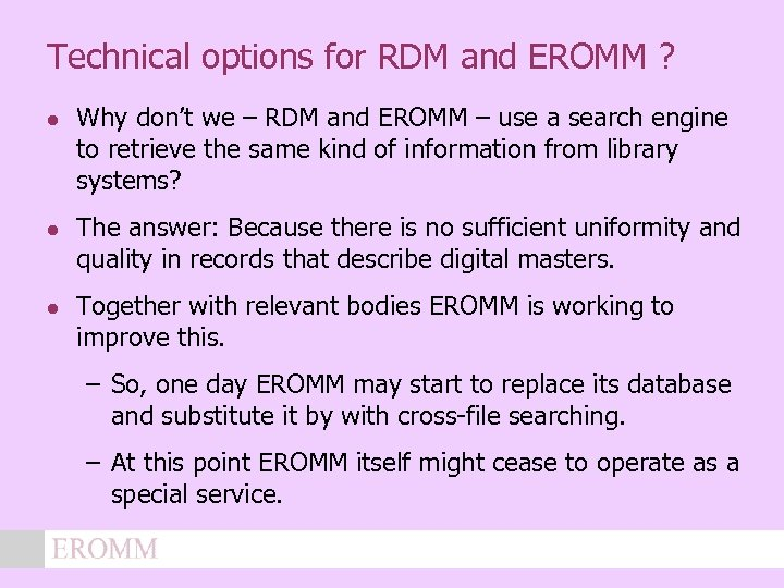 Technical options for RDM and EROMM ? l l l Why don't we –