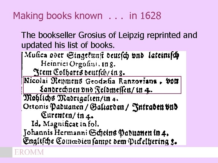 Making books known. . . in 1628 The bookseller Grosius of Leipzig reprinted and