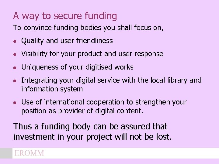 A way to secure funding To convince funding bodies you shall focus on, l