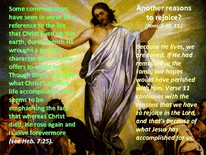 Some commentators have seen in verse 10 a reference to the life that Christ