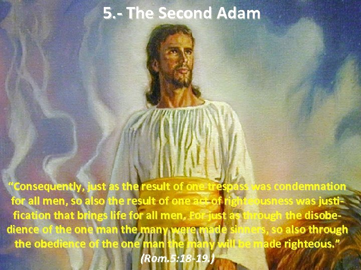 "5. - The Second Adam ""Consequently, just as the result of one trespass was"