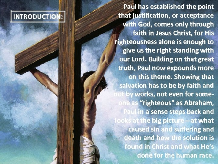 INTRODUCTION: Paul has established the point that justification, or acceptance with God, comes only