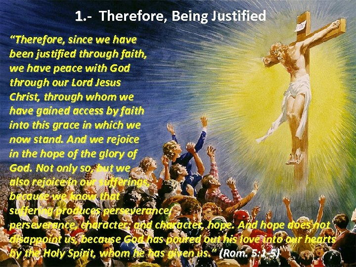 "1. - Therefore, Being Justified ""Therefore, since we have been justified through faith, we"