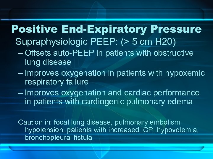 Positive End-Expiratory Pressure Supraphysiologic PEEP: (> 5 cm H 20) – Offsets auto-PEEP in
