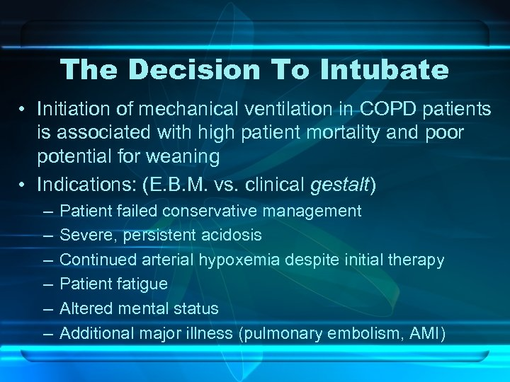 The Decision To Intubate • Initiation of mechanical ventilation in COPD patients is associated
