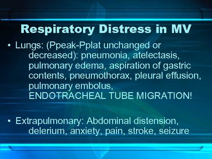 Respiratory Distress in MV • Lungs: (Ppeak-Pplat unchanged or decreased): pneumonia, atelectasis, pulmonary edema,