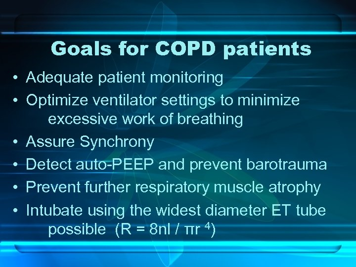 Goals for COPD patients • Adequate patient monitoring • Optimize ventilator settings to minimize