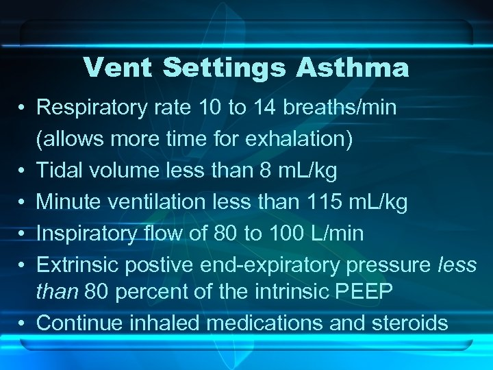 Vent Settings Asthma • Respiratory rate 10 to 14 breaths/min (allows more time for