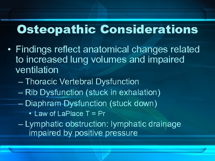 Osteopathic Considerations • Findings reflect anatomical changes related to increased lung volumes and impaired