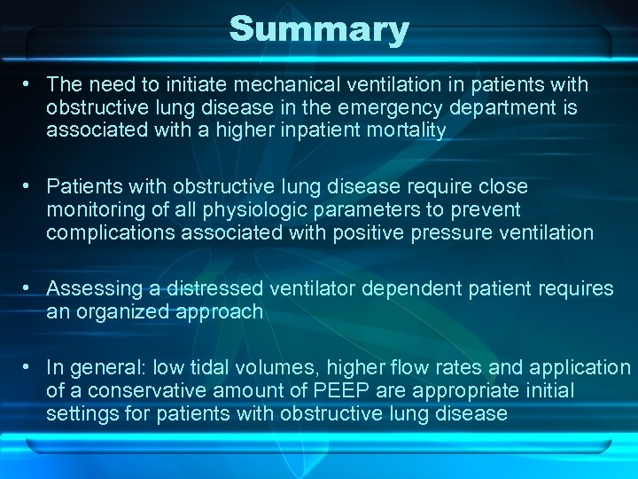Summary • The need to initiate mechanical ventilation in patients with obstructive lung disease