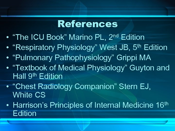 "References • • ""The ICU Book"" Marino PL, 2 nd Edition ""Respiratory Physiology"" West"