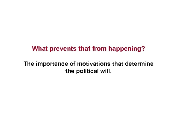 What prevents that from happening? The importance of motivations that determine the political will.