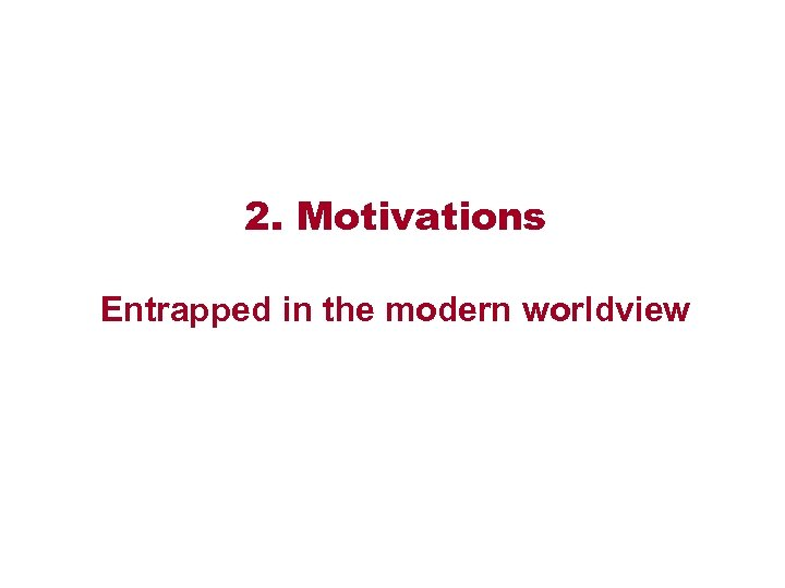 2. Motivations Entrapped in the modern worldview