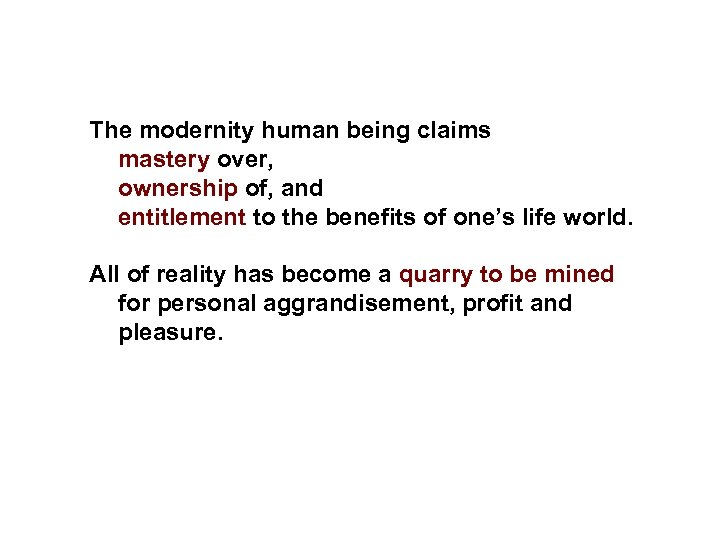 The modernity human being claims mastery over, ownership of, and entitlement to the benefits
