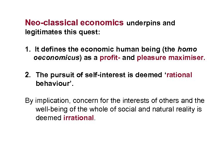 Neo-classical economics underpins and legitimates this quest: 1. It defines the economic human being