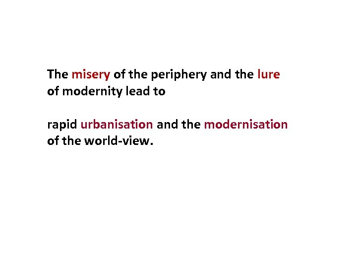 The misery of the periphery and the lure of modernity lead to rapid urbanisation