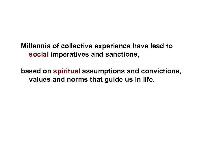 Millennia of collective experience have lead to social imperatives and sanctions, based on spiritual